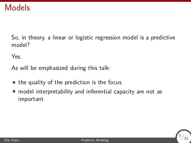 Models So, in theory, a linear or logistic regression model is a predictive model? Yes. As will be emphasized during this ...