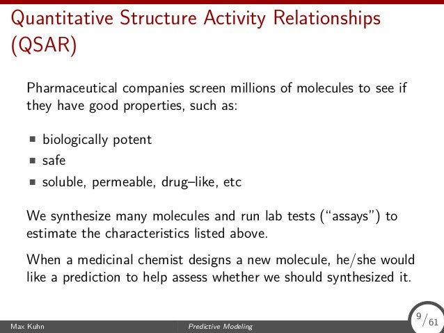 Quantitative Structure Activity Relationships (QSAR) Pharmaceutical companies screen millions of molecules to see if they ...