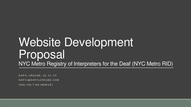 Website Development Proposal NYC Metro Registry of Interpreters for the Deaf (NYC Metro RID) D A R Y L C R O U S E , J D ,...