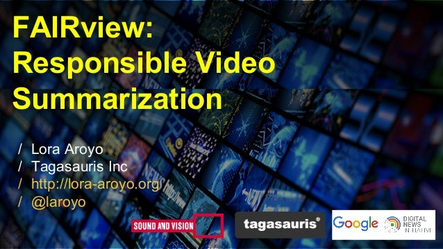 FAIRview: Responsible Video Summarization / Lora Aroyo / Tagasauris Inc / http://lora-aroyo.org / @laroyo