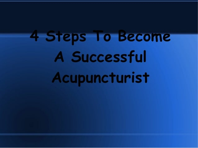 4 Steps To Become A Successful Acupuncturist