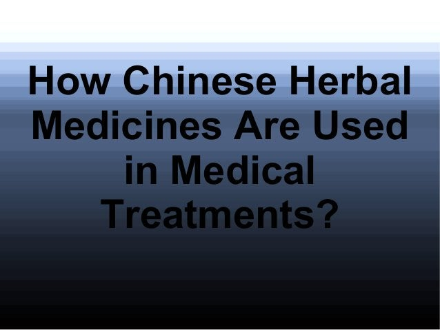 How Chinese Herbal Medicines Are Used in Medical Treatments?