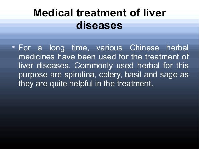 Medical treatment of liver diseases  For a long time, various Chinese herbal medicines have been used for the treatment o...