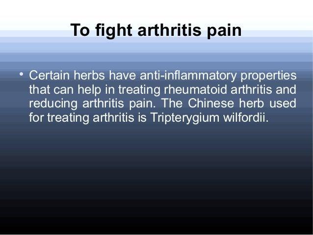 To fight arthritis pain  Certain herbs have anti-inflammatory properties that can help in treating rheumatoid arthritis a...