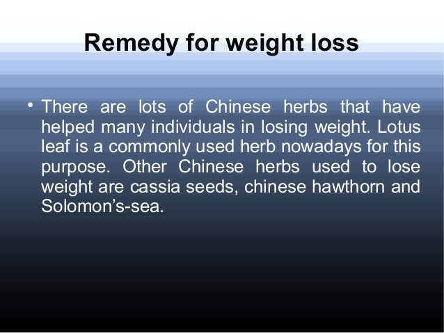 Remedy for weight loss  There are lots of Chinese herbs that have helped many individuals in losing weight. Lotus leaf is...
