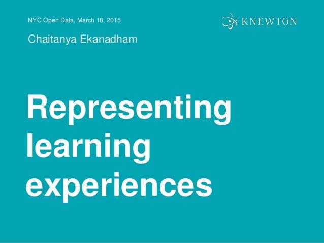 NYC Open Data, March 18, 2015 Chaitanya Ekanadham Representing learning experiences
