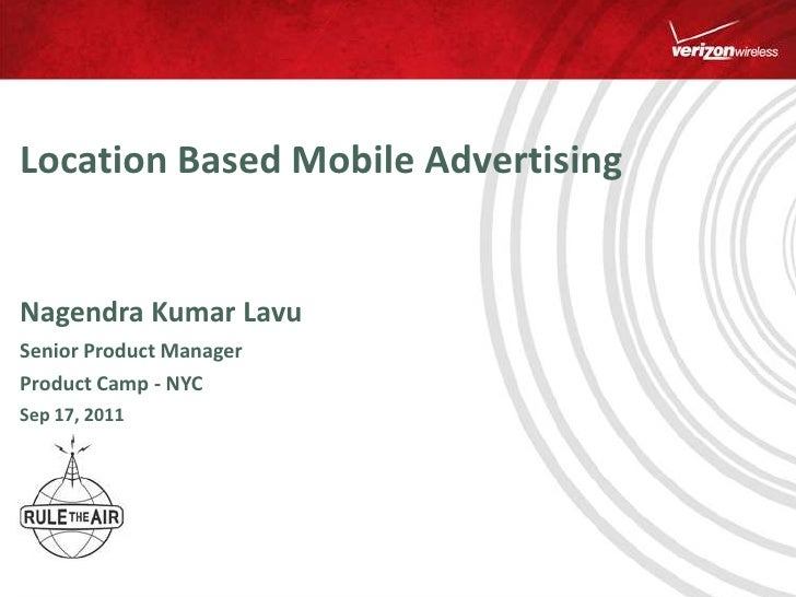 Location Based Mobile Advertising<br />Nagendra Kumar Lavu  <br />Senior Product Manager <br />Product Camp - NYC<br />Sep...