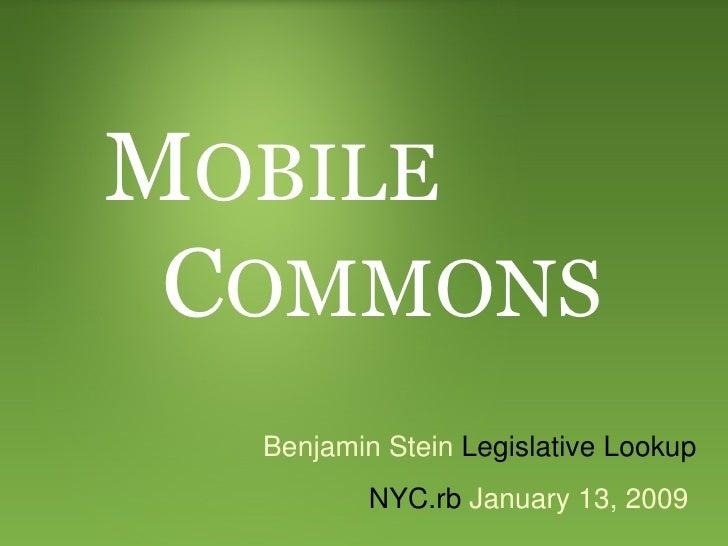 M OBILE C OMMONS Benjamin Stein  Legislative Lookup NYC.rb  January 13, 2009