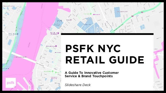 PSFK NYC  RETAIL GUIDE A Guide To Innovative Customer Service & Brand Touchpoints Slideshare Deck