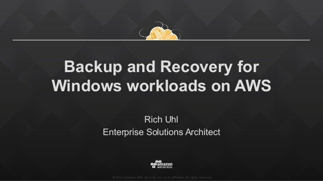©2015,  Amazon  Web  Services,  Inc.  or  its  affiliates.  All  rights  reserved Backup and Recovery for Windows workloads ...
