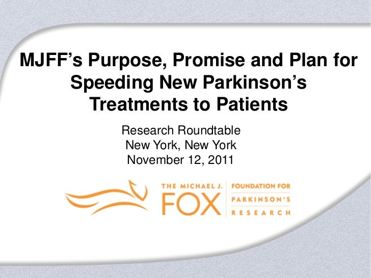 MJFF's Purpose, Promise and Plan for     Speeding New Parkinson's       Treatments to Patients          Research Roundtabl...