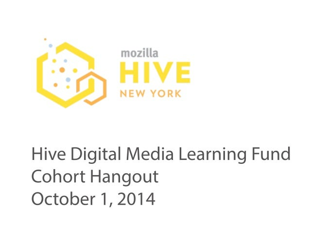 Hive Digital Media Learning Fund  Cohort Hangout  October 1, 2014