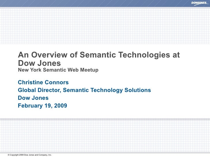 An Overview of Semantic Technologies at Dow Jones New York Semantic Web Meetup Christine Connors Global Director, Semantic...