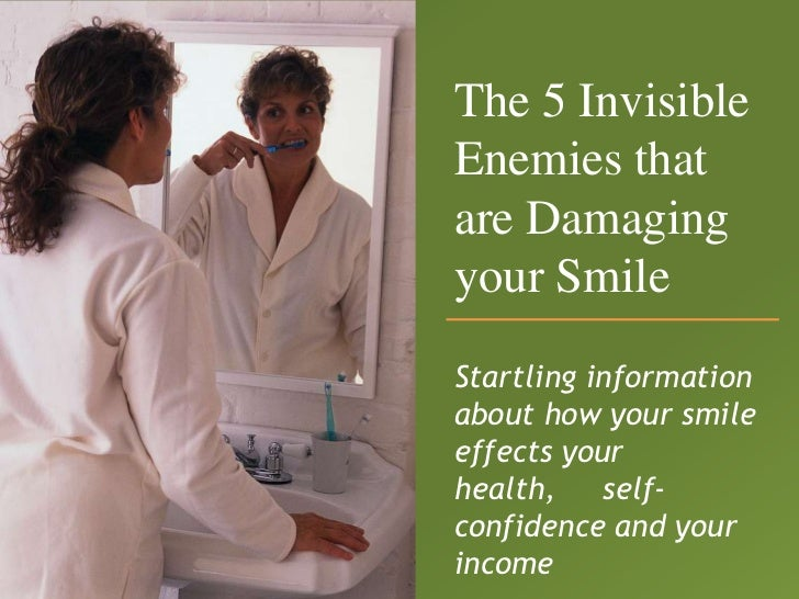 The 5 InvisibleEnemies thatare Damagingyour SmileStartling informationabout how your smileeffects yourhealth, self-confide...