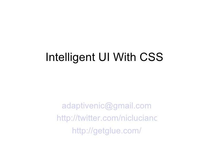 Intelligent UI With CSS <ul><li>[email_address] </li></ul><ul><li>http://twitter.com/nicluciano </li></ul><ul><li>http://g...