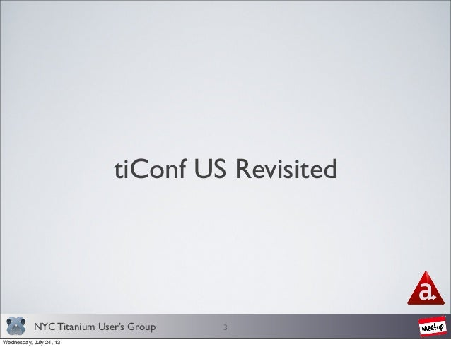 NYC Titanium User's Group - tiConf US Revisited Slide 3