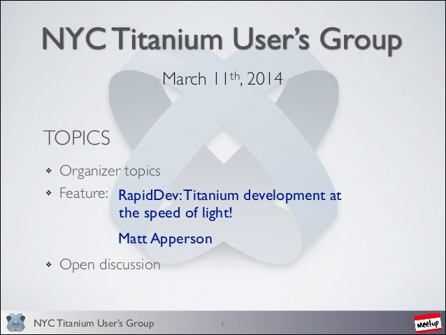 NYC Titanium User's Group NYC Titanium User's Group March 11th, 2014