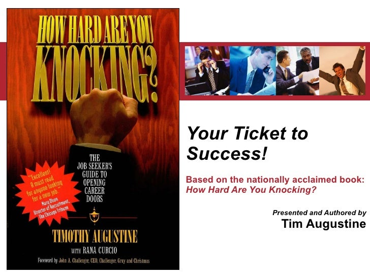Your Ticket to Success! Based on the nationally acclaimed book:  How Hard Are You Knocking? Presented and Authored by Tim ...