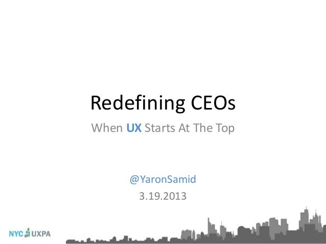 Redefining CEOsWhen UX Starts At The Top      @YaronSamid       3.19.2013