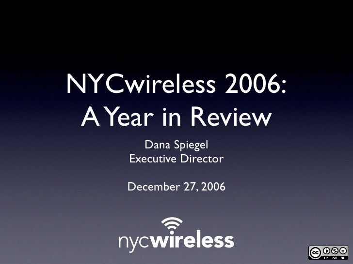 NYCwireless 2006:  A Year in Review        Dana Spiegel     Executive Director      December 27, 2006