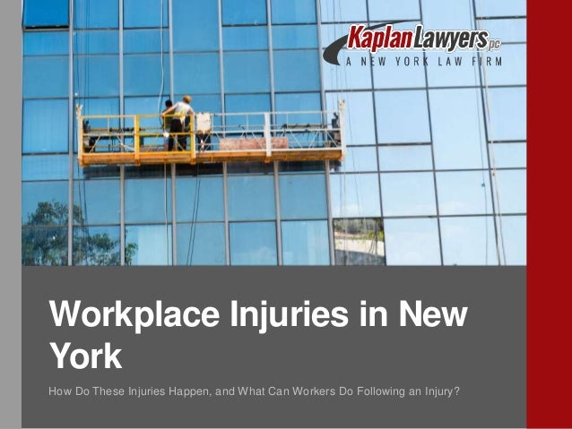 Workplace Injuries in New York How Do These Injuries Happen, and What Can Workers Do Following an Injury?