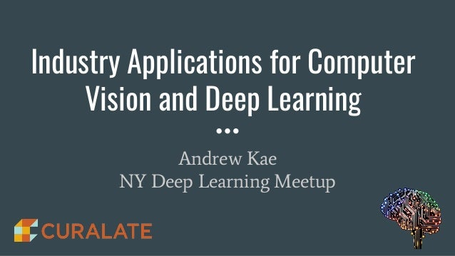 Industry Applications for Computer Vision and Deep Learning Andrew Kae NY Deep Learning Meetup