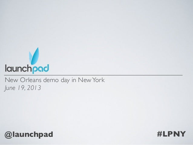 New Orleans demo day in NewYorkJune 19, 2013#LPNY@launchpad
