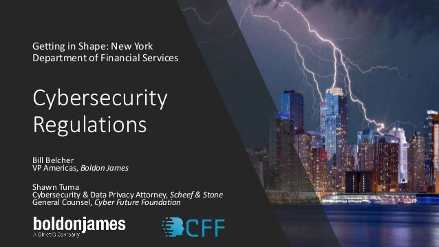 Cybersecurity Regulations Getting in Shape: New York Department of Financial Services Bill Belcher VP Americas, Boldon Jam...