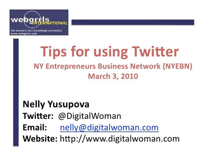 TipsforusingTwi-er   NYEntrepreneursBusinessNetwork(NYEBN)                 March3,2010   NellyYusupova Twi-e...