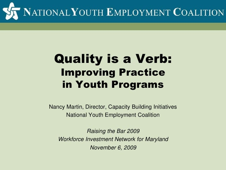 Quality is a Verb:Improving Practicein Youth Programs<br />Nancy Martin, Director, Capacity Building Initiatives<br />Nati...