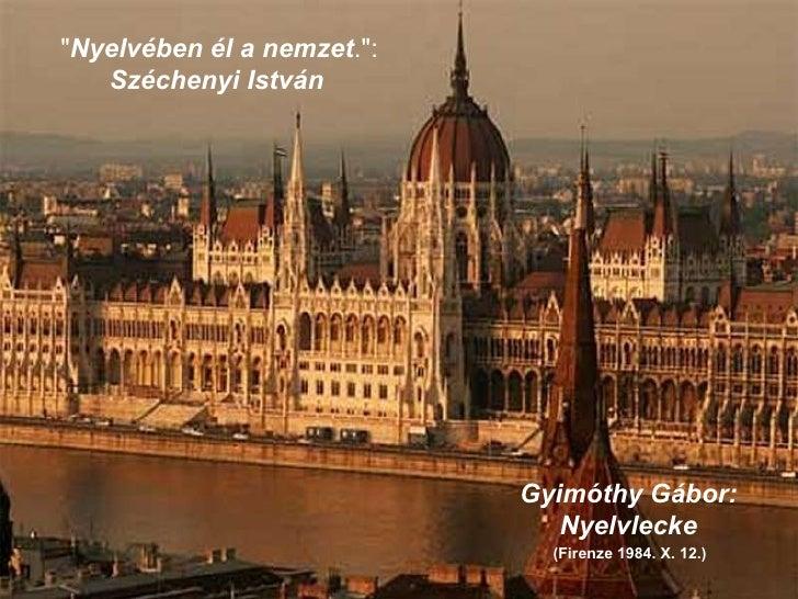 """"""" Nyelvében él a nemzet ."""":  Széchenyi   István   Gyimóthy Gábor: Nyelvlecke (Firenze 1984. X. 12.)"""