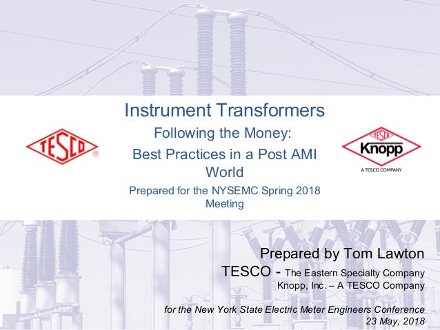 Instrument Transformers Following the Money: Best Practices in a Post AMI World Prepared for the NYSEMC Spring 2018 Meetin...