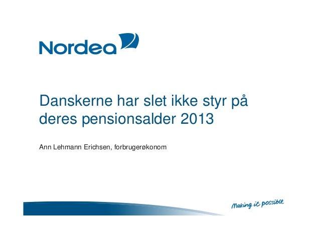 Danskerne har slet ikke styr på deres pensionsalder 2013 Ann Lehmann Erichsen, forbrugerøkonom