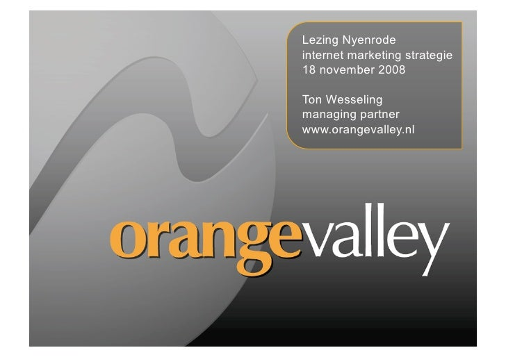 Lezing Nyenrode internet marketing strategie 18 november 2008  Ton Wesseling managing partner www.orangevalley.nl