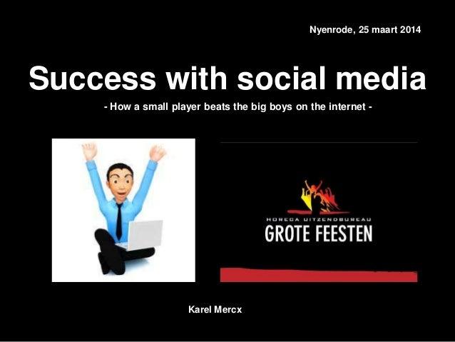 Nyenrode, 25 maart 2014 Success with social media Karel Mercx - How a small player beats the big boys on the internet -