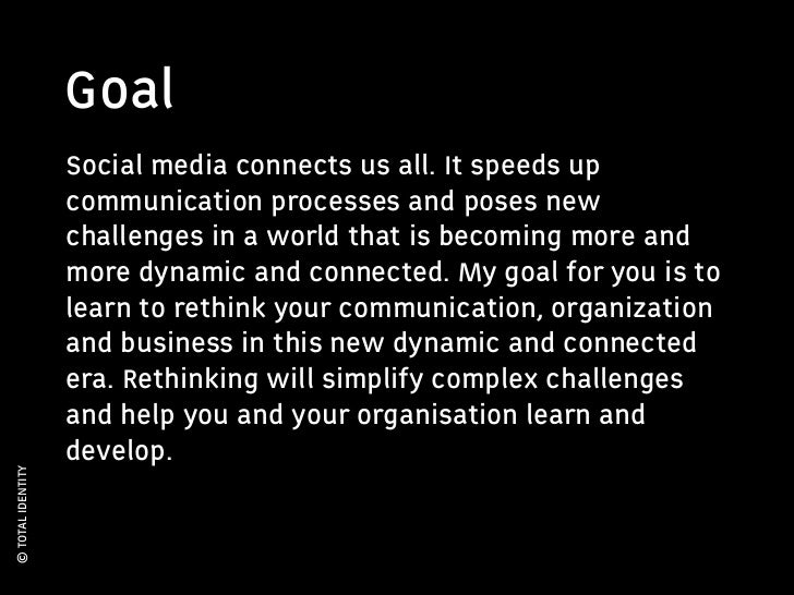 Goal                   Social media connects us all. It speeds up                   communication processes and poses new ...