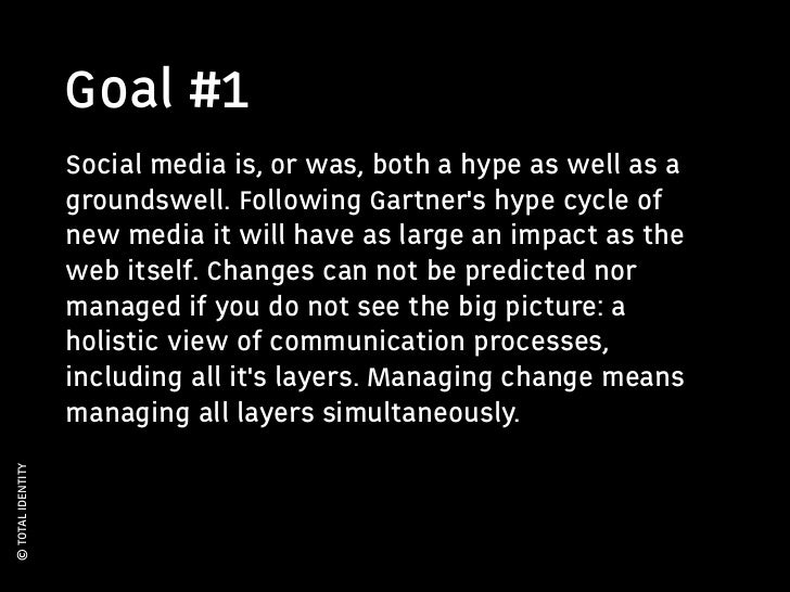Goal #1                   Social media is, or was, both a hype as well as a                   groundswell. Following Gartn...
