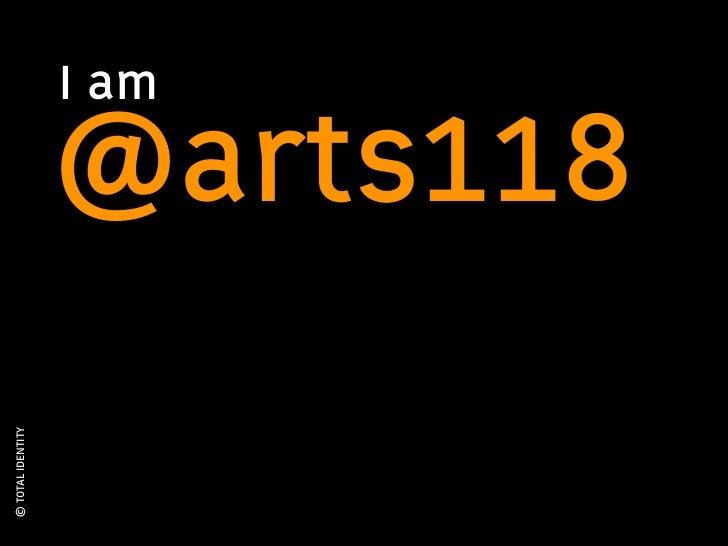 © TOTAL IDENTITY                         I am                   @arts118