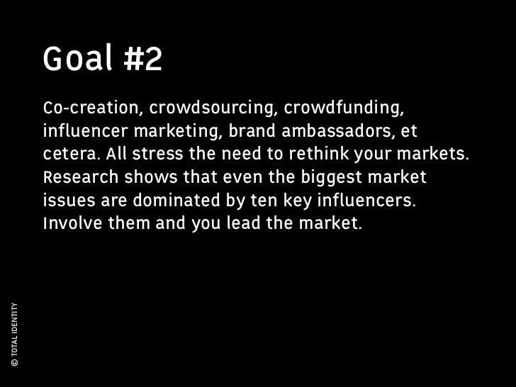 Goal #2                   Co-creation, crowdsourcing, crowdfunding,                   influencer marketing, brand ambassado...