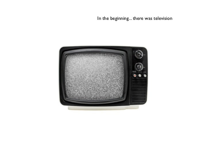 In the beginning... there was television