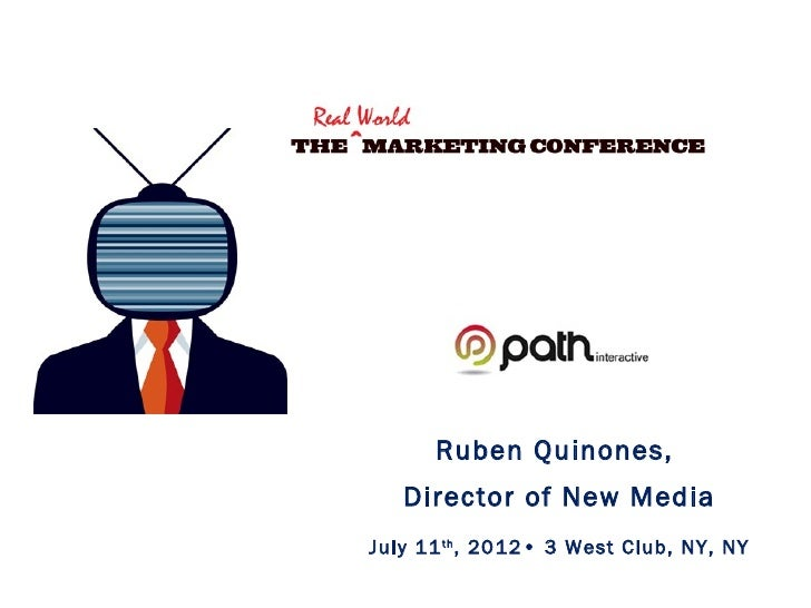 Ruben Quinones,   Director of New MediaJuly 11 th , 2012• 3 West Club, NY, NY