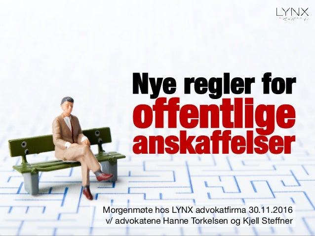 offentlige Morgenmøte hos LYNX advokatfirma 30.11.2016 v/ advokatene Hanne Torkelsen og Kjell Steffner Nye regler for anskaf...