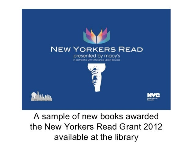 A sample of new books awardedthe New Yorkers Read Grant 2012      available at the library