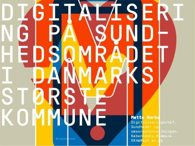 1508™ DIGITALISERI NG PÅ SUND- HEDSOMRÅDET I DANMARKS STØRSTE KOMMUNE Mette Harbo Digitaliseringschef, Sundheds- og omsorg...