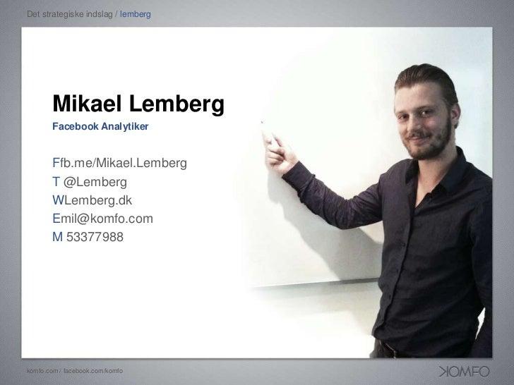 Det strategiske indslag / lemberg<br />Mikael Lemberg<br />Facebook Analytiker<br />Ffb.me/Mikael.Lemberg<br />T @Lemberg<...