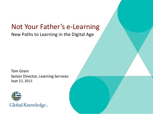 © 2010 Global Knowledge Training LLC. All rights reserved. Page 1 Not Your Father's e-Learning New Paths to Learning in th...