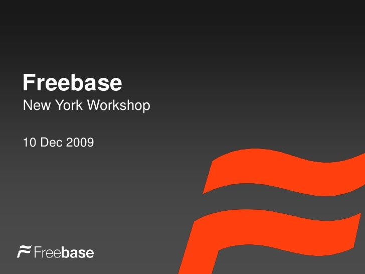 Freebase<br />New York Workshop<br />10 Dec 2009<br />