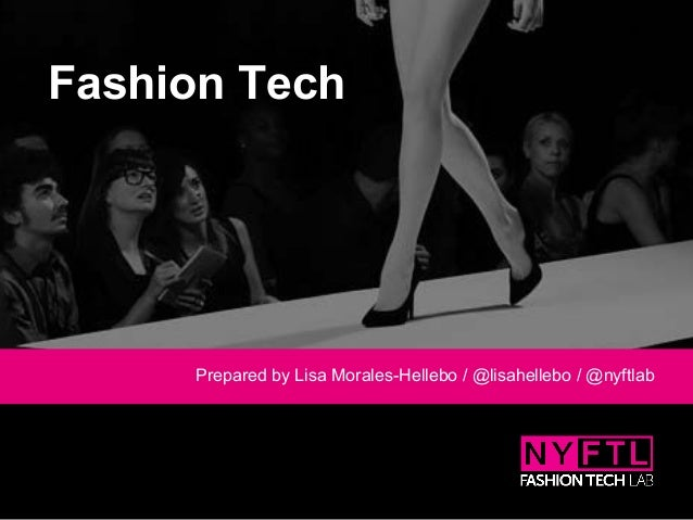 Fashion Tech Prepared by Lisa Morales-Hellebo / @lisahellebo / @nyftlab