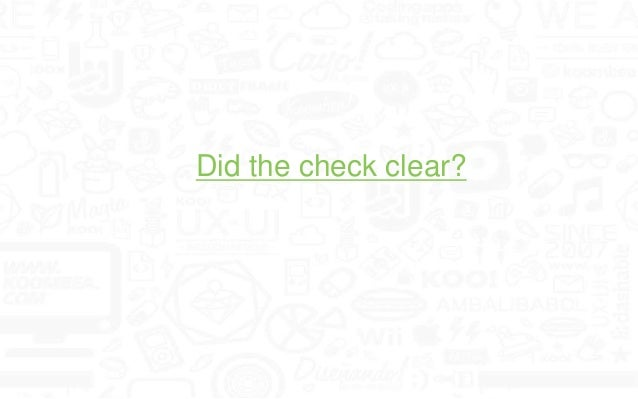 No, but really……….. Did the check clear?