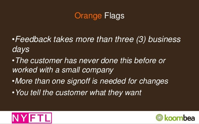 Red Flags •The customer doesn't like to use email •The company doesn't or hasn't worked with startups before •There are ex...